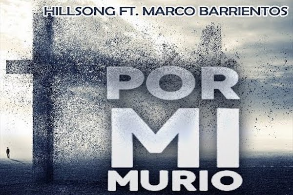 Por Mi Murio - HILLSONG WORSHIP, ft. MARCO BARRIENTOS