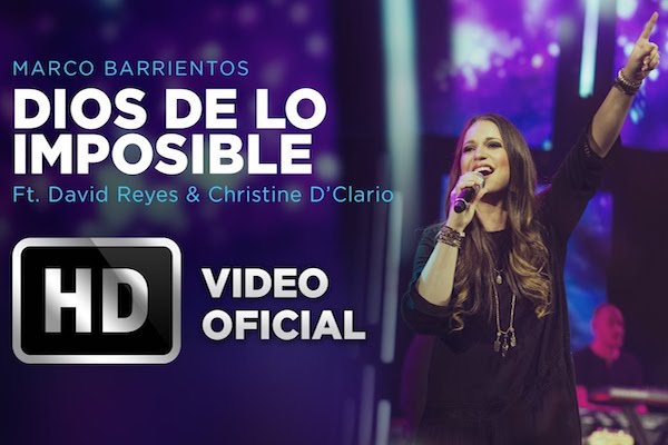 Dios de lo Imposible - MARCO BARRIENTOS, DAVID REYES Y CHRISTINE D'CLARIO