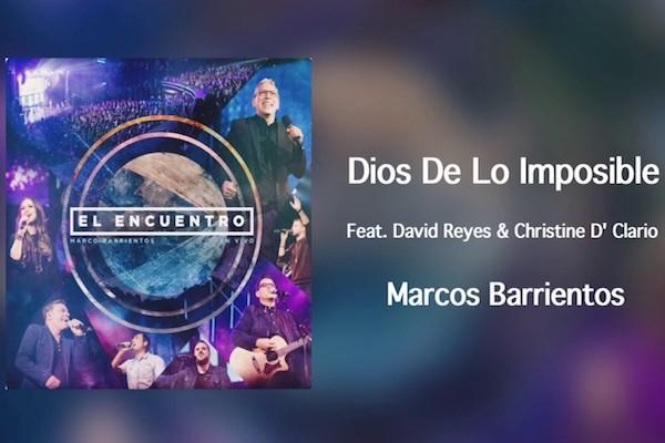 Dios De Lo Imposible - MARCO BARRIENTOS, DAVID REYES y CHRISTINE DCLARIO