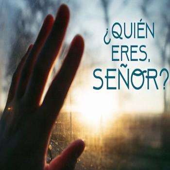 Quien Eres, Senor?