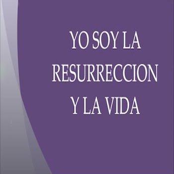 Jesus Dijo: Yo Soy La Resurreccion y La Vida