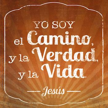 Jesus Dijo: Yo Soy El Camino, La Verdad y La Vida